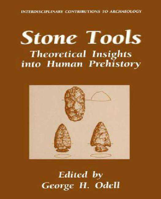 Stone Tools: Theoretical Insights into Human Prehistory (Interdisciplinary Contributions to Archaeology)